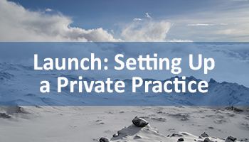 Launch:  Setting Up A Thriving Private Practice